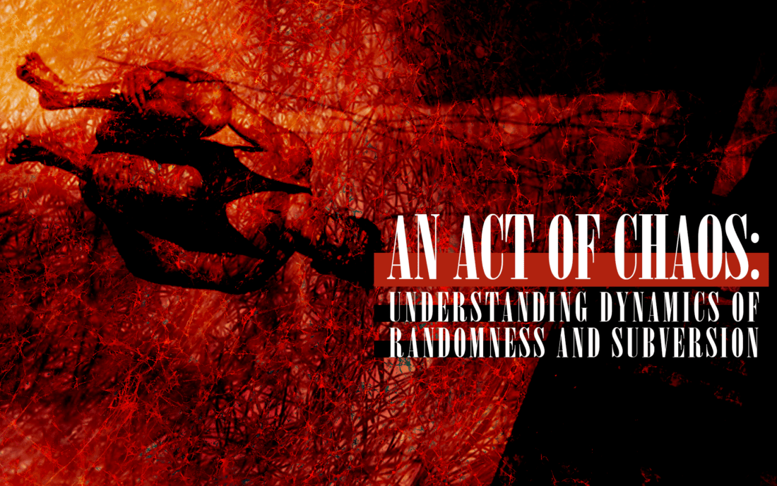 Issue.09: An Act of Chaos: Understanding Dynamics of Randomness and Subversion