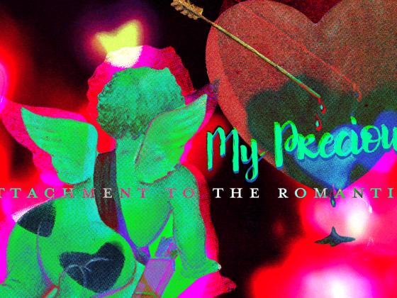 Issue.12: My Precious: Attachment to the Romantic