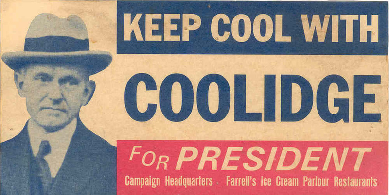 Campaign slogan for Calvin Coolidge, the Republican Party's presidential candidate in the 1924 election (Source: Source: Center for Public History + Digital Humanities)