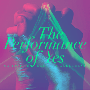 Issue.19: The Performance of Yes: On Tacit & Explicit Agreement