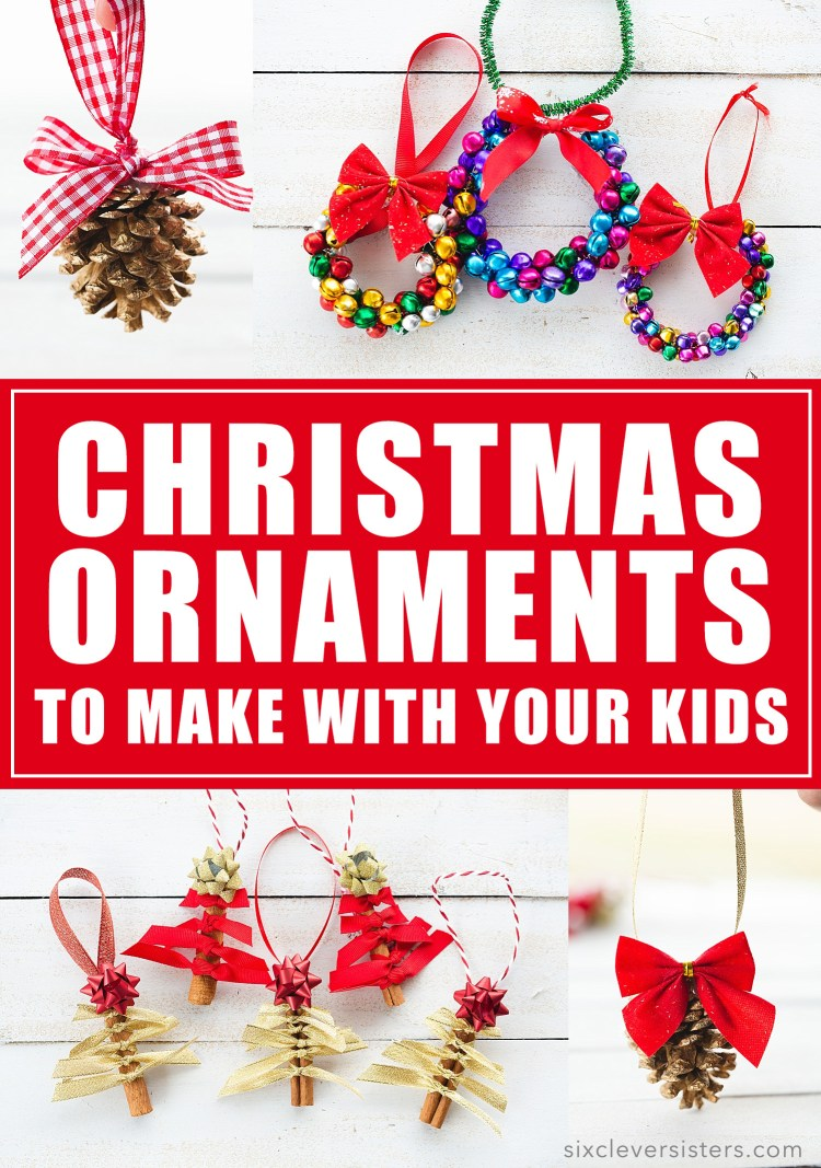Easy Diy Christmas Ornaments To Make With Your Kids Six Clever