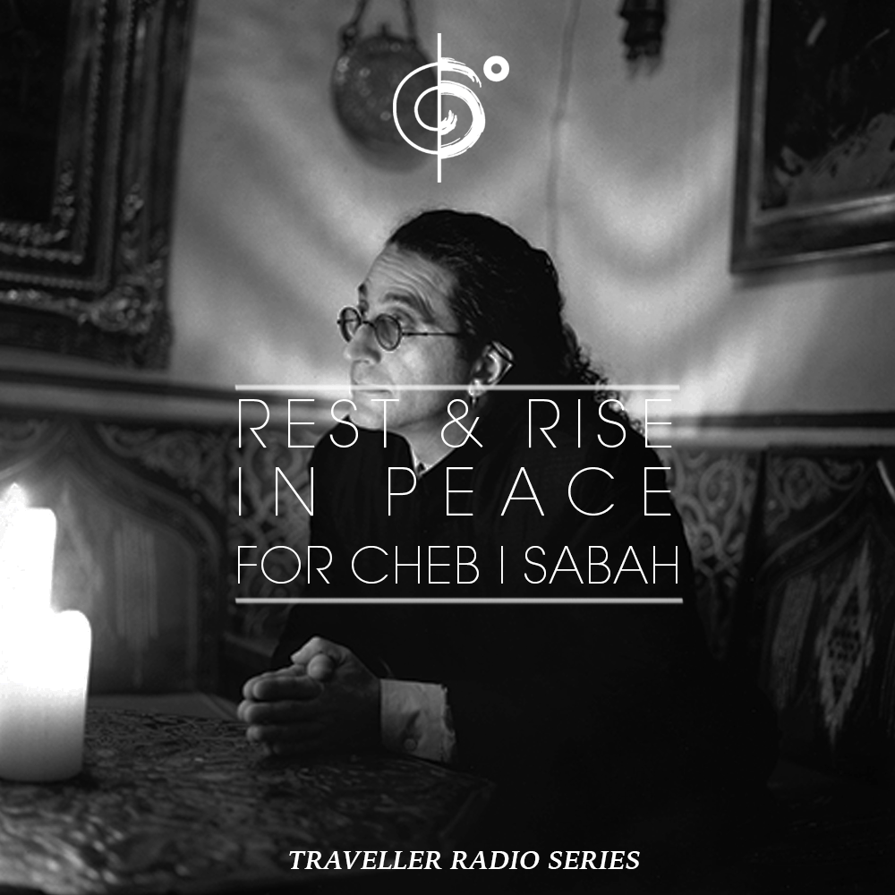 "Traveler Installment 354 – Traveler's ""Rest & Rise In Peace"" Mix (For Cheb i Sabbah)"
