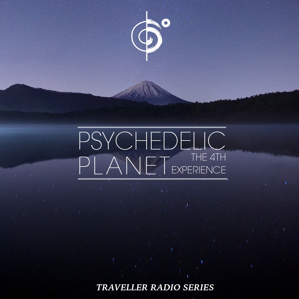"""Traveler Installment 372 – Traveler's """"Psychedelic Planet (The Fourth Experience)"""""""