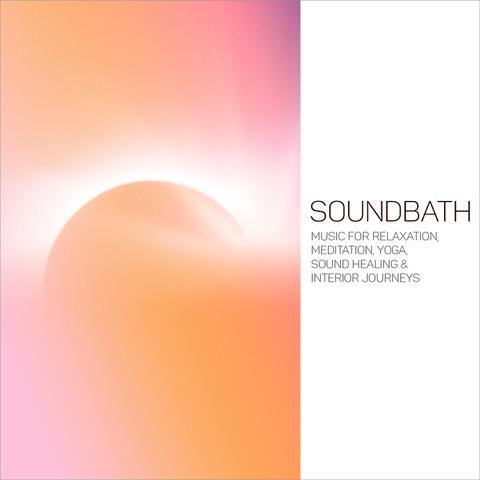 SoundBath (Music for Relaxation, Meditation, Yoga, Sound Healing & Interior Journeys)