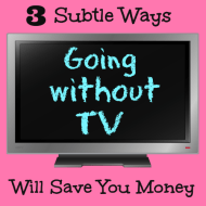 3 Subtle Ways Going Without TV Will Save You Money