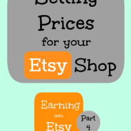 Setting Prices in your Etsy Shop– Earning on Etsy Series, Part 4