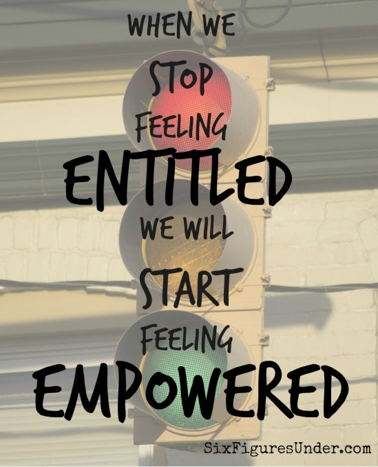 When we stop feeling entitled, we will start feeling empowered! There is power in taking responsibility for your debt instead of claiming that things are unfair.