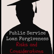 Public Service Loan Forgiveness– Risks and Considerations