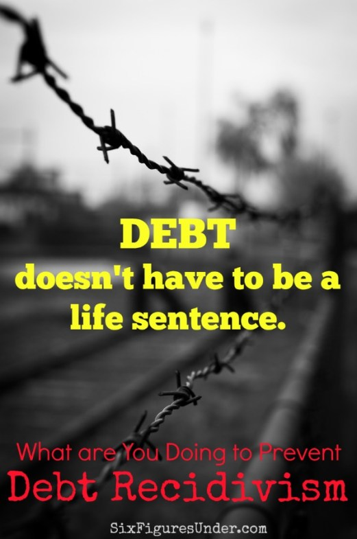 """""""Debt Recidivism"""" means going back into debt again after successfully getting out of debt. Make a plan now to prevent relapsing into debt so that debt doesn't have to be your life sentence."""