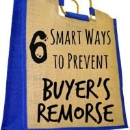 6 Smart Ways to Prevent Buyer's Remorse