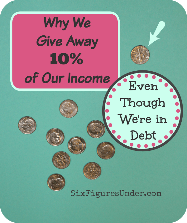 We're working hard to pay off six figures of student loan debt, but we still pay 10% of our income in tithing. We wouldn't have it any other way. Here's why.