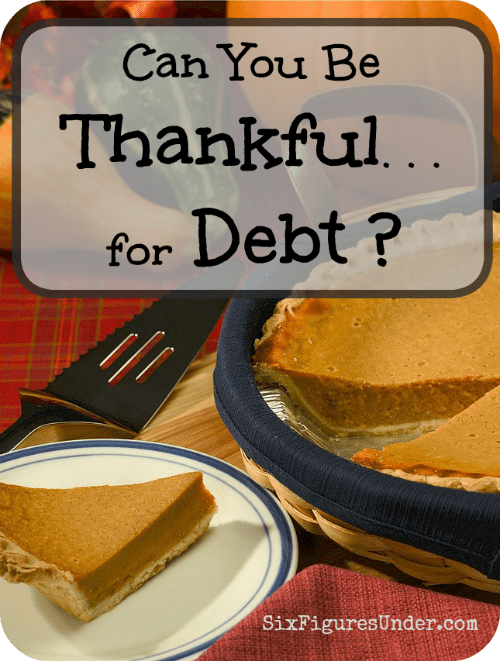 It's easy to be thankful for the good things in our lives. What requires more thought is figuring out how to be grateful for the not-so-good things in our lives, like debt. Can you be thankful for DEBT?