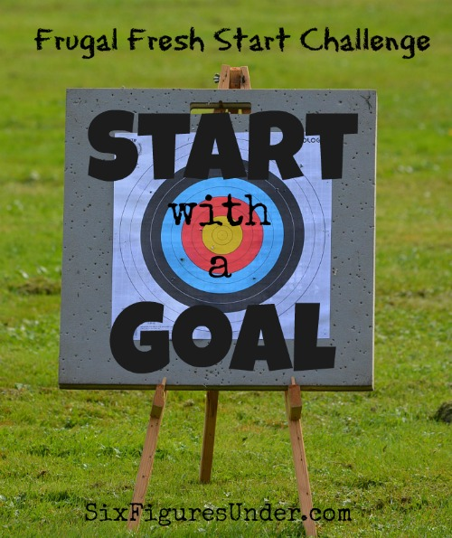 Frugal Fresh Start-- Day 1: Set a goal that will give you a reason to be more frugal. Your goal will help you realize that the sacrifices you are making and the new habits you are cultivating will be worth it!