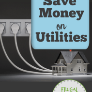 Save Money on Utilities– How to Reduce Gas and Electric Bills