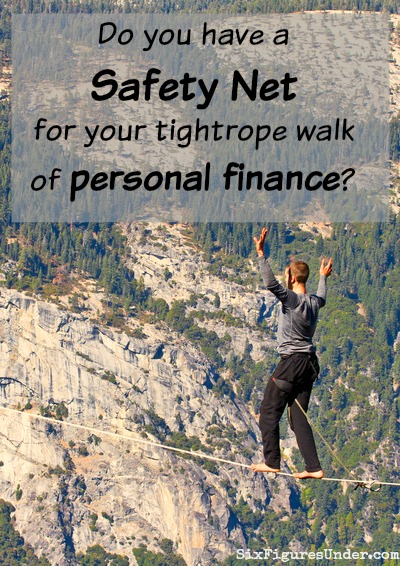 Managing personal finances can feel like walking a tightrope, outdoors, in low visibility, with the wind picking up.  What is your financial safety net, and how do you get it in place?