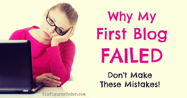 Why My First Blog Failed- Don't make these mistakes