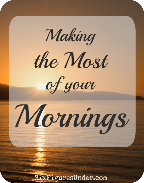 Making the Most of Your Mornings