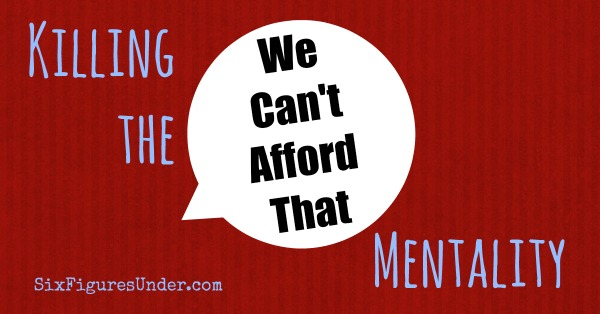 Killing the We Can't Afford That Mentality