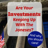Are your investments keeping up with the Joneses?