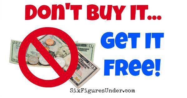 Don't Buy It, Get It Free! Strategies to get good stuff free!