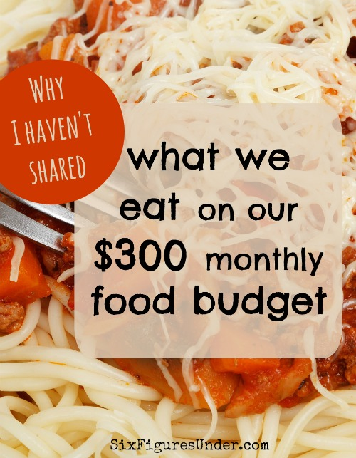Why I haven't shared what we eat with our $300 monthly food budget