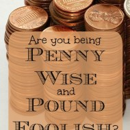 Are You Being 'Penny Wise and Pound Foolish'?