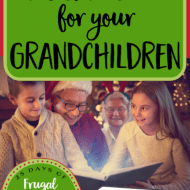 Meaningful Gifts for your Grandchildren that Don't Cost Much– Frugal Festivities Day 14