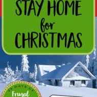 4 Reasons to Stay Home for Christmas– Frugal Festivities Day #19