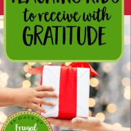 Teaching Kids to Receive with Gratitude– Frugal Festivities Day #25