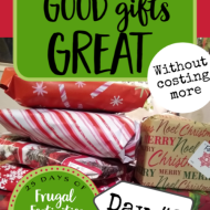 Making Good Gifts Great (without costing more)– Frugal Festivities Day #8
