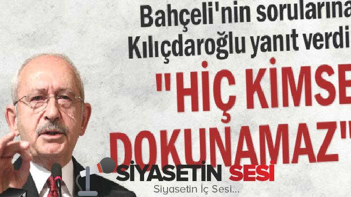 """Bahçeli'nin sorularına kılıçdaroğlu yabide verdi: """"hiç kimse dokunfbüyüktz"""""""