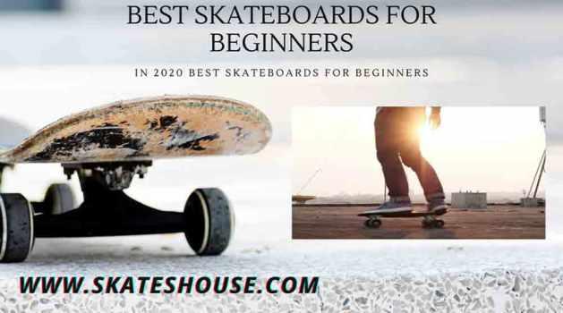 In 2020 Best skateboards for beginners