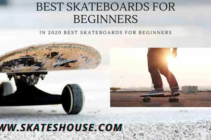 In 2020 Best skateboards for beginners