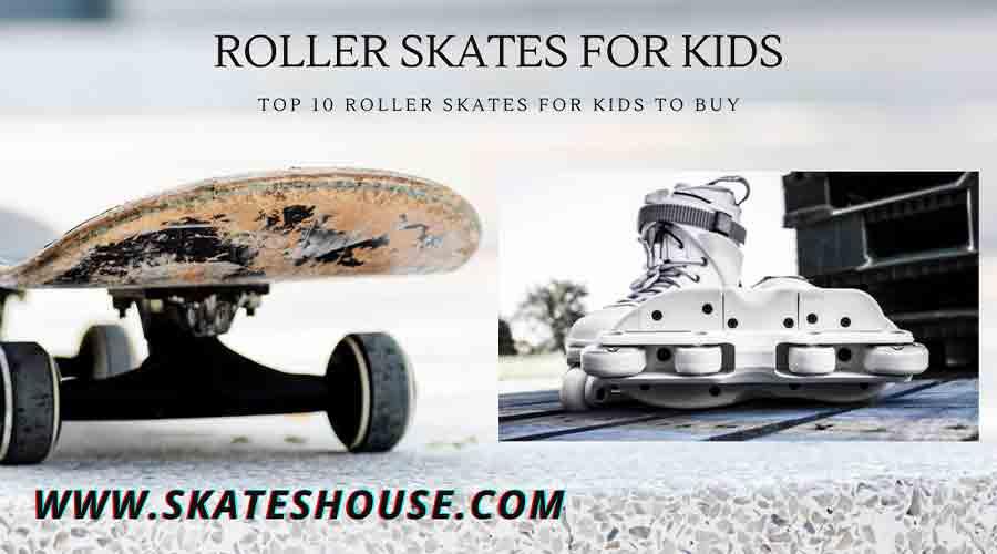 Top 10 Roller Skates for kids to Buy