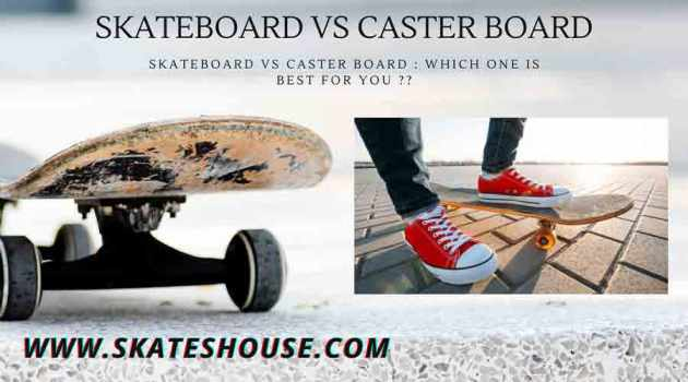 Skateboard vs Caster Board : Which One is Best for You ??