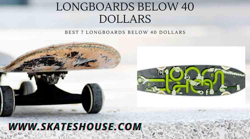 Best 7Longboards below 40 dollars