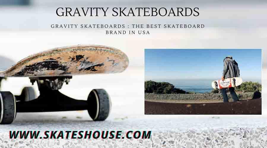 Gravity Skateboards : The Best Skateboard Brand in USA