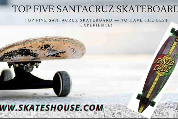 Santacruz Skateboard : The amazing and best skateboards all you need to know