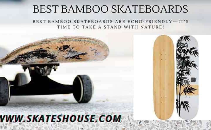 Best bamboo skateboards are echo-friendly—it's time to take a stand with nature!