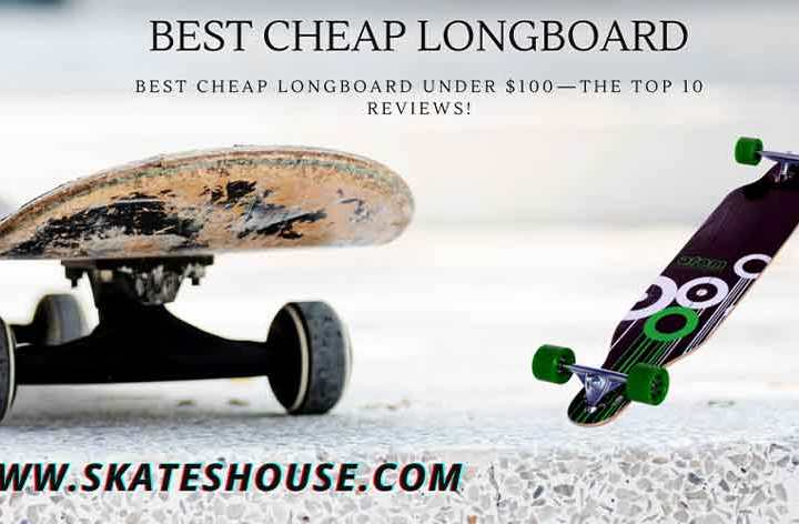 Best cheap longboard under $100—the top 10 reviews!