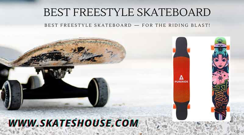 Best Freestyle Skateboard — for the riding blast!
