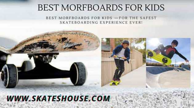 Best Morfboards for kids —for the safest skateboarding experience ever!