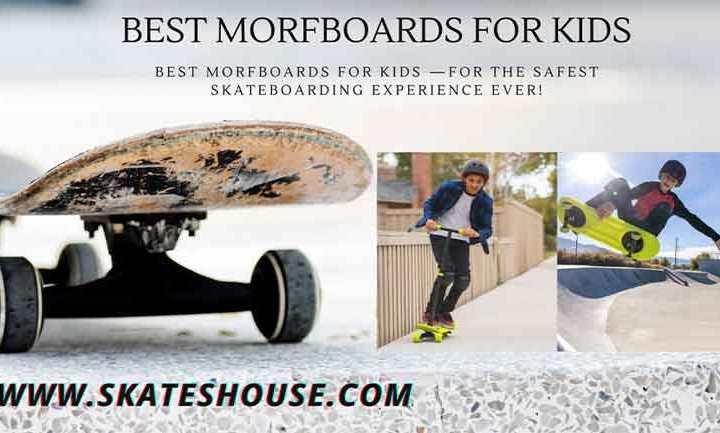 Best Morfboards for kids —for the safest skateboarding experience ever!