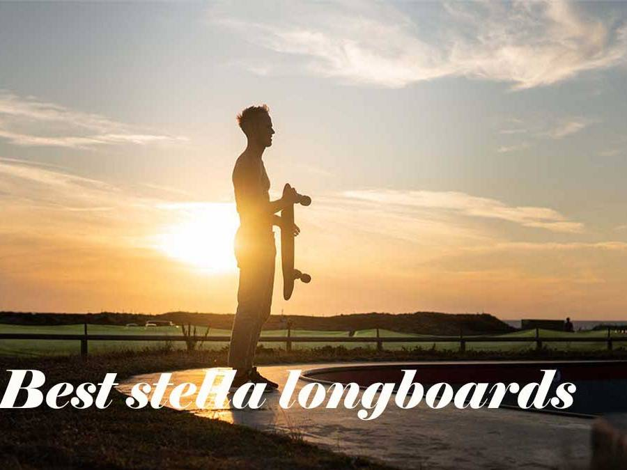 Best stella longboards