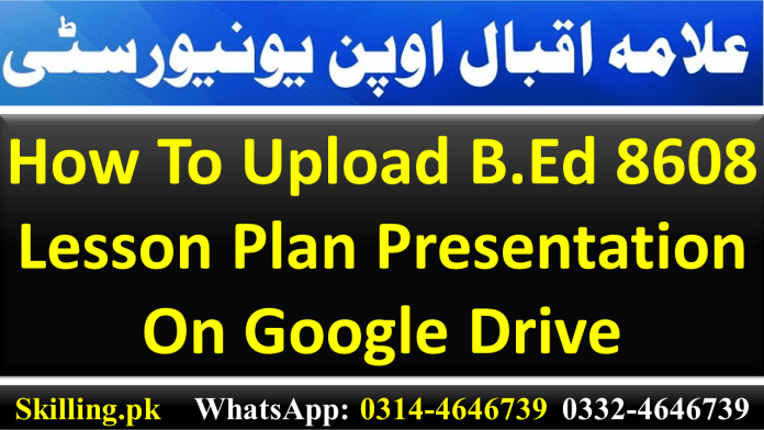 How To Upload B.Ed 8608 Lesson Plan Presentation On Google Drive