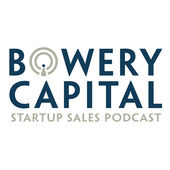 Bowery Capital Startup Sales Podcast