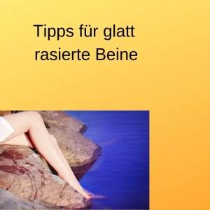 Tipps für glatt rasierte Beine
