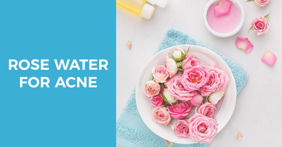 Benefits of rose water for acne prone skin