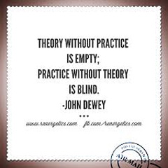 Theory without practice is empty. Practice without theory is blind