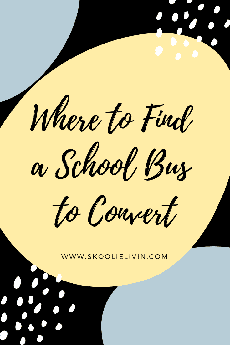 How and Where to Find a Good School Bus to Convert for